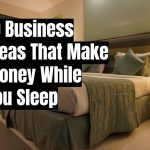 10 Business Ideas That Make Money While You Sleep