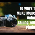 10 Ways To Make Money Online Selling Your Photos