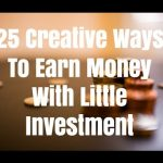 25 Creative Ways To Earn Money With Little Investment