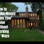 How to Make Money From Your Home Without Working – 7 Ways