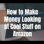 How to Make Money Looking at Cool Stuff on Amazon